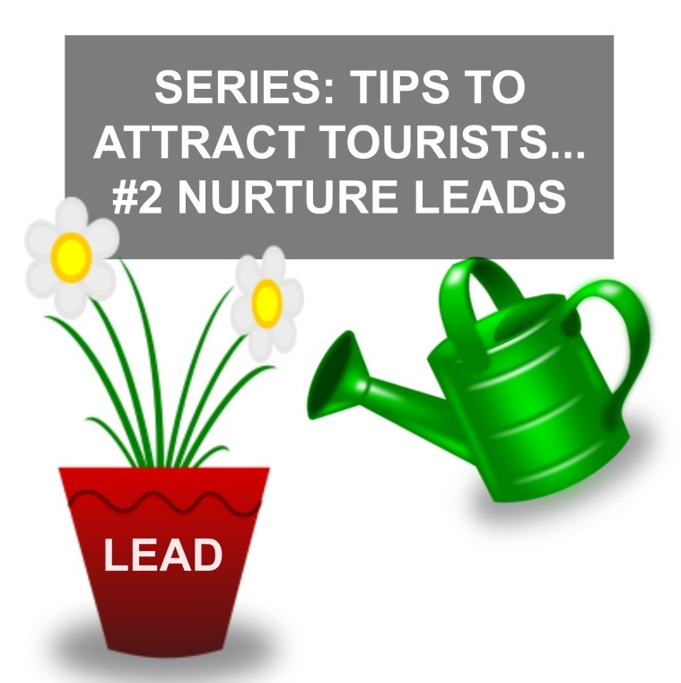 SERIES: TIPS TO ATTRACT TOURISTS - TIP #2 NURTURE LEADS