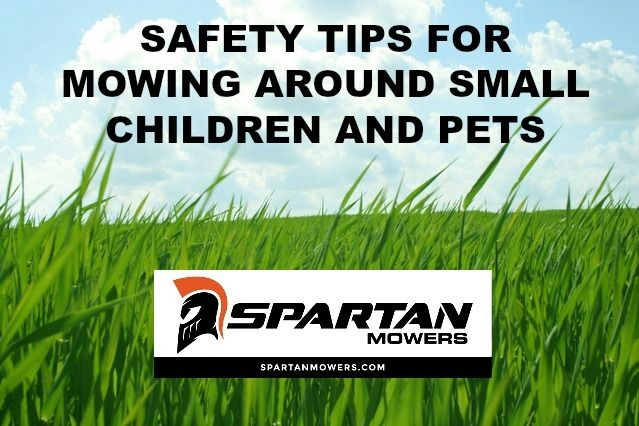 SAFETY TIPS FOR MOWING AROUND SMALL CHILDREN AND PETS