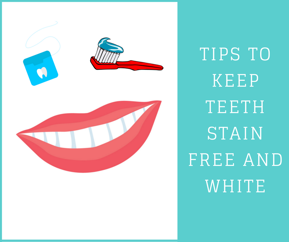 Tips To Keep Teeth Stain Free and White